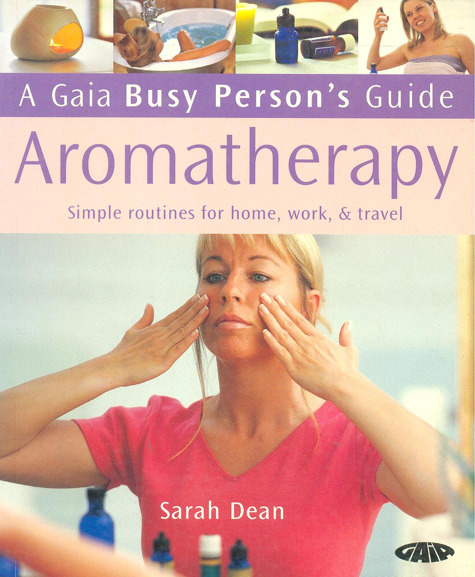 Aromatherapy: Simple Routines for Home, Work and Travel - Sarah Dean