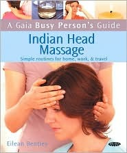 Indian Head Massage: Simple Routines for Home, Work, & Travel - Eilean Bentley