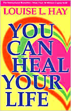 You Can Heal Your Life - Louise Hay - Click Image to Close