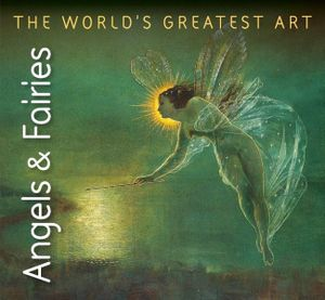 Angels and Fairies - the world's greatest art
