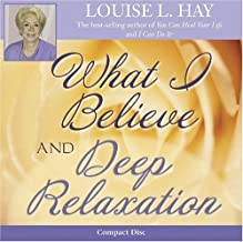 What I Believe and Deep Relaxation CD - Louise Hay