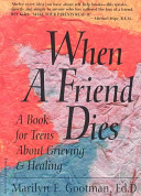 PRELOVED When a Friend Dies: A Book for Teens about Grieving and Healing - Marilyn E. Gootman