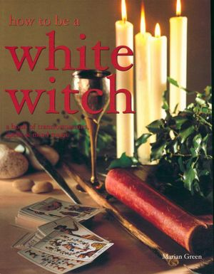 How to be a White Witch - Marian Green